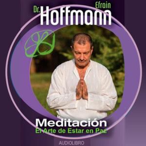 meditación: el arte de estar en paz dr efraín hoffmann
